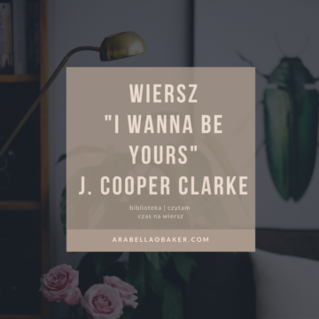 "Czas na wiersz ""I Wanna Be Yours"" John Cooper Clarke."